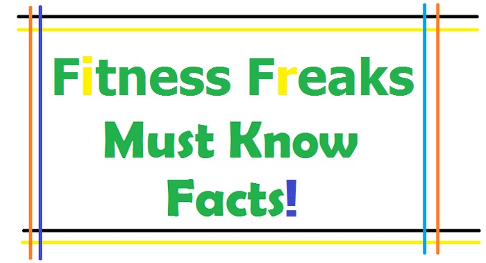 Fitness Freaks Must Know