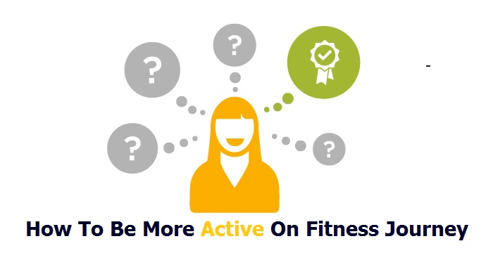 how to be active on your fitness journey